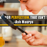 Don't Look For Perfection. That Isn't The Goal