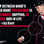 The Gap Between What's Expected And What You Deliver Is Where The Magic Happens, In Business And In Life