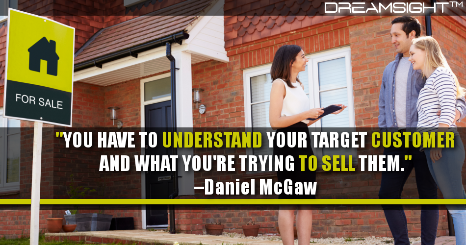 You Have To Understand Your Target Customer And What You're Trying To Sell Them