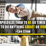 I'd Rather Apologize Than To Be So Timid As To Never Try To Do Anything Smart Or Brave