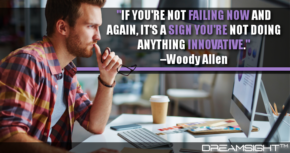 If You're Not Failing Now And Again, It's A Sign You're Not Doing Anything Innovative