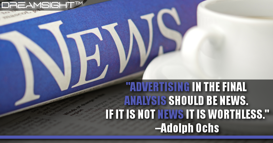 Advertising In The Final Analysis Should Be News. If It Is Not News It Is Worthless