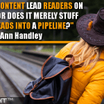 Does Your Content Lead Readers On A Journey, Or Does It Merely Stuff Them As Leads Into A Pipeline