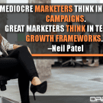Mediocre Marketers Think In Terms Of Campaigns. Great Marketers Think In Terms Of Growth Frameworks