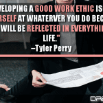 Developing A Good Work Ethic Is Key. Apply Yourself At Whatever You Do Because That Work Ethic Will Be Reflected In Everything You Do In Life