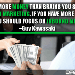 If You Have More Money Than Brains You Should Focus On Outbound Marketing. If You Have More Brains Than Money, You Should Focus On Inbound Marketing