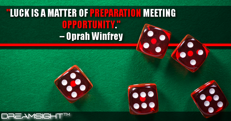 Luck Is A Matter Of Preparation Meeting Opportunity