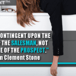 Sales Are Contingent Upon The Attitude Of The Salesman, Not The Attitude Of The Prospect
