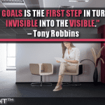 Setting Goals Is The First Step In Turning The Invisible Into The Visible