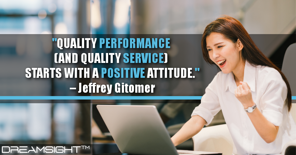 Quality Performance (And Quality Service) Starts With A Positive Attitude